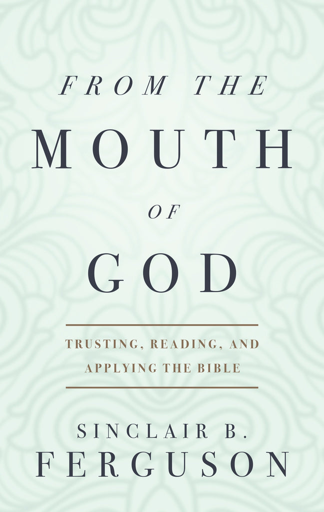 From the Mouth of God: Trusting, Reading, and Applying the Bible