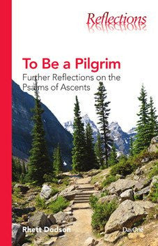 To Be a Pilgrim: Further Reflections on the Psalms of Ascents