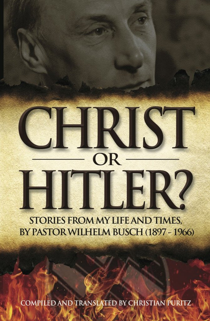 Christ or Hitler?: Stories from My Life and Times, by Pastor Wilheim Busch (1897-1966)