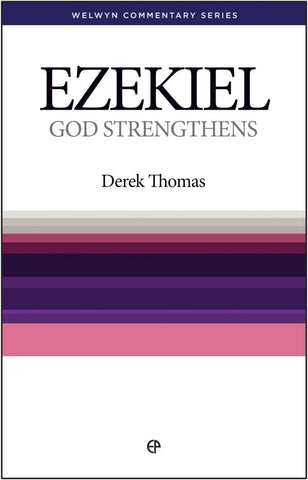 Ezekiel – God Strengthens by Derek Thomas Welwyn