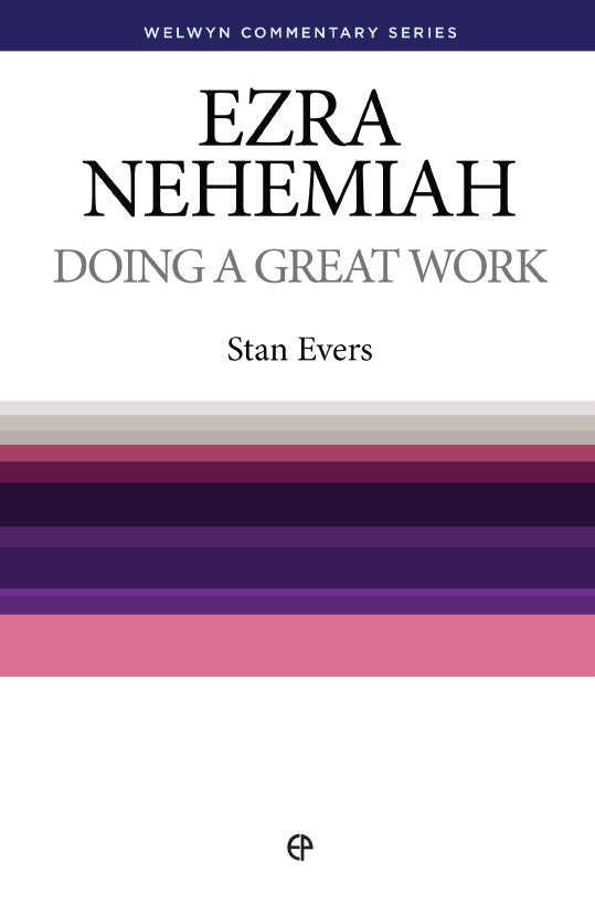 Ezra and Nehemiah – Doing a great work by Stan Evers Welwyn