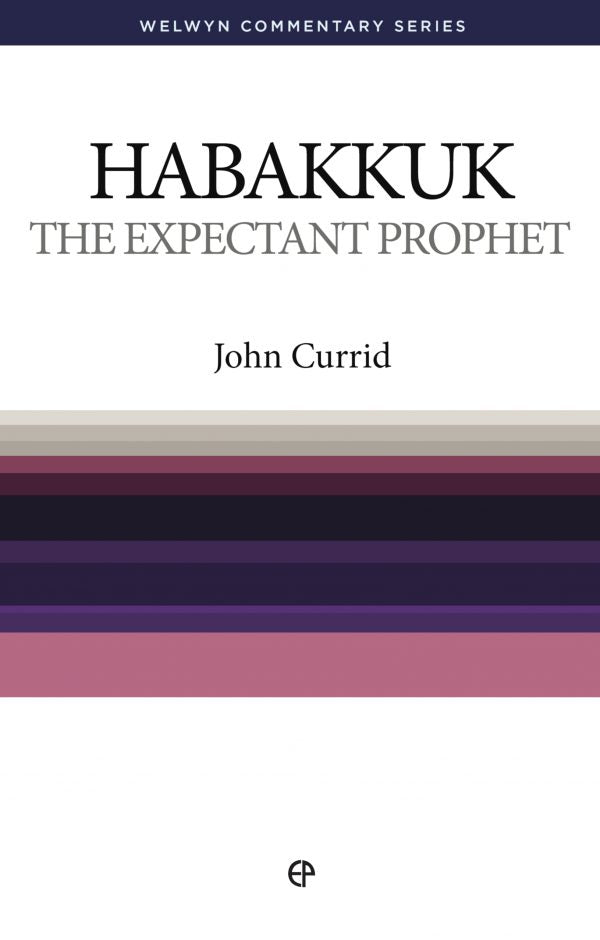 Habakkuk -The Expectant Prophet by John Currid