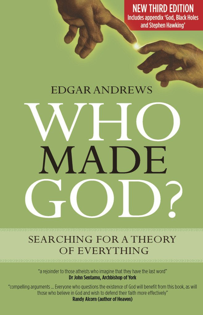 Who Made God? searching for a theory of everything by Edgar Andrews (3rd Edition