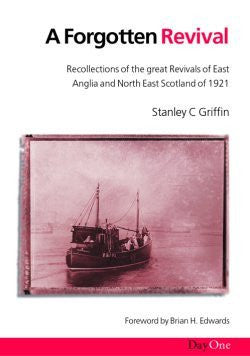 A Forgotten Revival: Recollections of the great Revivals of East Anglia and North East Scotland of 1921