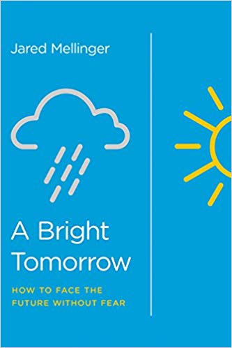 A Bright Tomorrow: How to Face the Future Without Fear