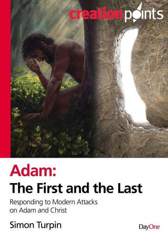 Adam the First and the Last: Responding to Modern Attacks on Adam and Christ Simon Turpin | Creation Points