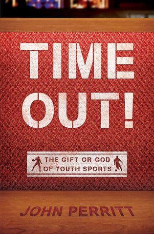 Time Out! The gift or god of Youth Sports John Perritt