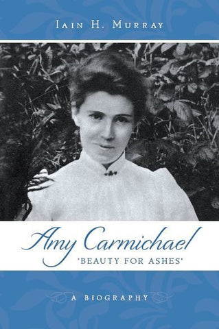 Amy Carmichael: Beauty for Ashes