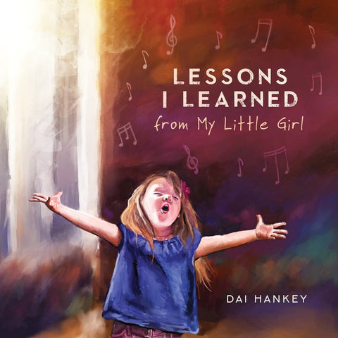 Lessons I Learned From My Little Girl Dai Hankey
