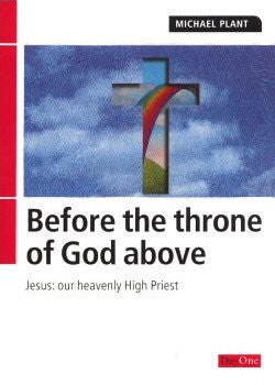 Before the throne of God above: Jesus Our Heavenly High Priest