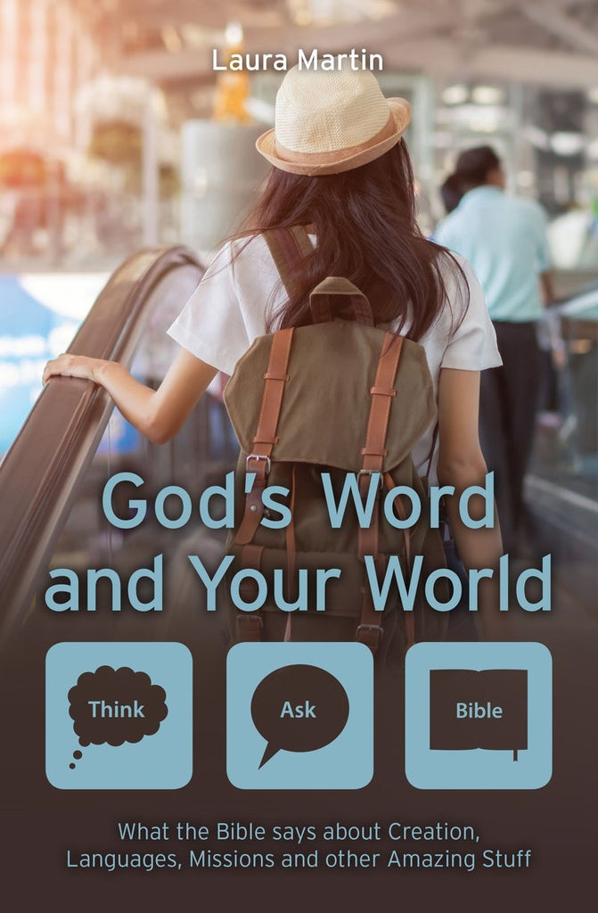 God's Word and Your World What the Bible says about Creation, Languages, Missions and other amazing stuff! Laura Martin