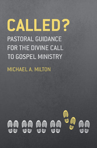 Called? Pastoral Guidance for the Divine Call to Gospel Ministry