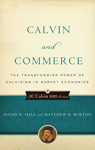 Calvin and Commerce:  The Transforming Power of Calvinism in Market Economies