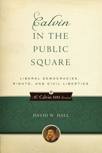 Calvin in the Public Square:  Liberal Democracies, Rights, and Civil Liberties
