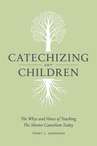 Catechizing Our Children: The Whys and Hows of Teaching the Shorter Catechism Today