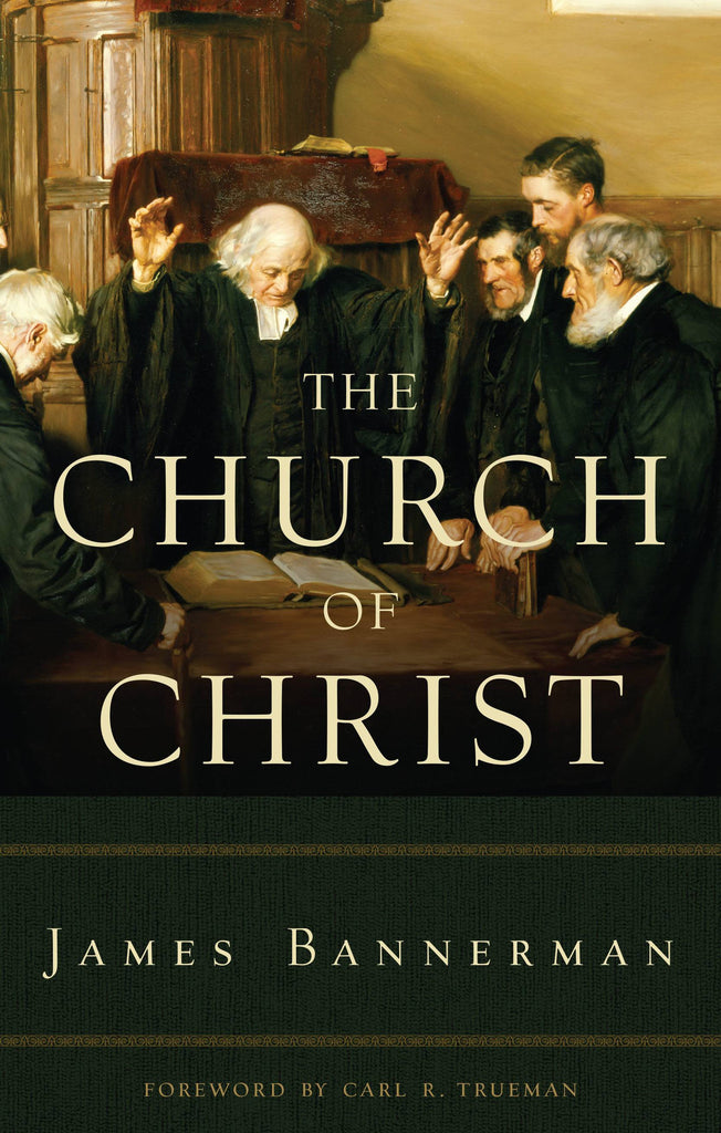 The Church of Christ: A TREATISE ON THE NATURE, POWERS, ORDINANCES, DISCIPLINE, AND GOVERNMENT O...