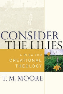 Consider the Lilies:  A Plea for Creational Theology
