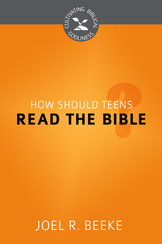How Should Teens Read the Bible? - (Cultivating Biblical Godliness)