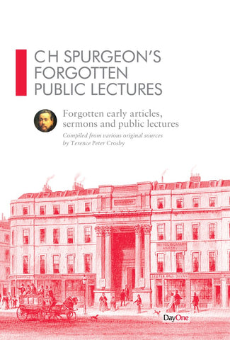 CH Spurgeon Forgotten Public Lectures: Forgotten early articles, sermons and public lectures Terence Crosby | Spurgeon's Sermons