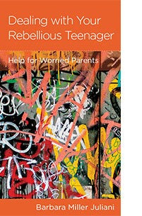 Dealing with a Rebellious Teenager: Help for Worried Parents by Barbara Miller Juliani