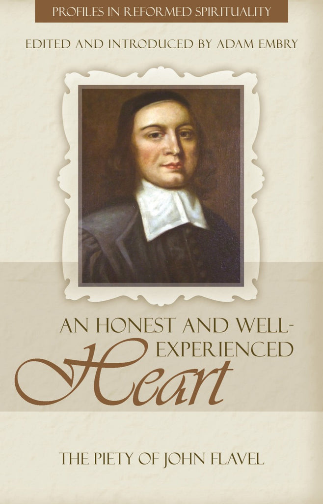 An Honest and Well-Experienced Heart: The Piety of John Flavel (Profiles In Reformed Spirituality)