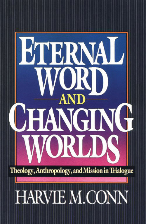 Eternal Word and Changing Worlds:  Theology, Anthropology, and Mission in Trialogue