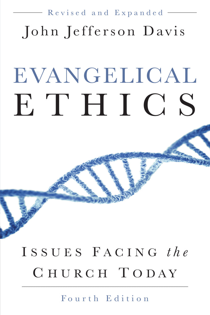 Evangelical Ethics, Fourth Edition, Issues Facing the Church Today
