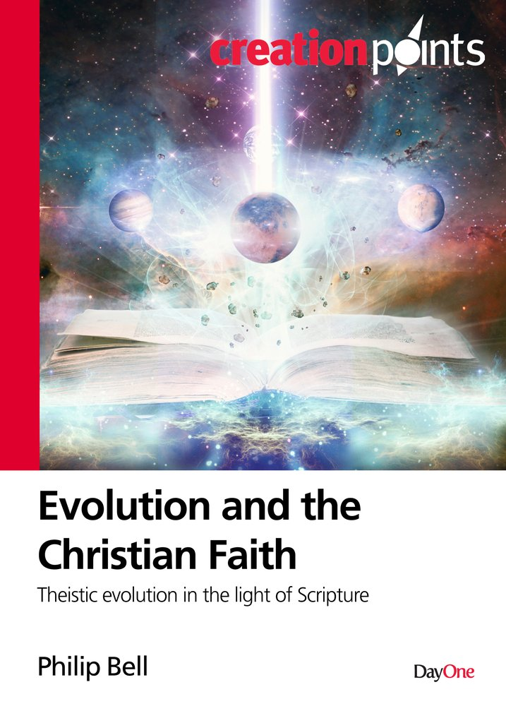 Evolution and the Christian Faith: Theistic evolution in the light of scripture Philip Bell | Creation Points
