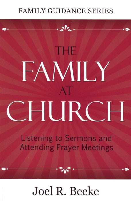 The Family at Church: Listening to Sermons and Attending Prayer Meetings (Family Guidance)