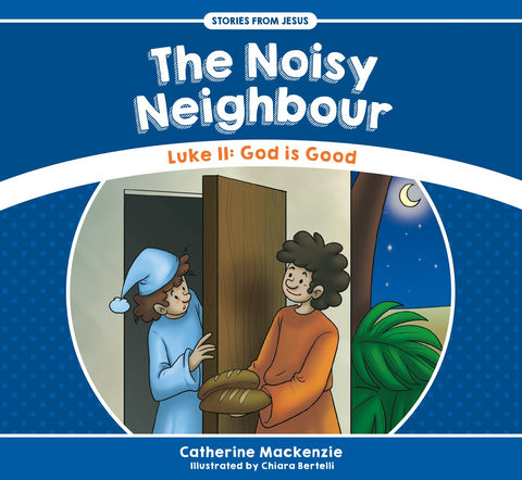 The Noisy Neighbour: Luke 11 – God is Good (Stories from Jesus)