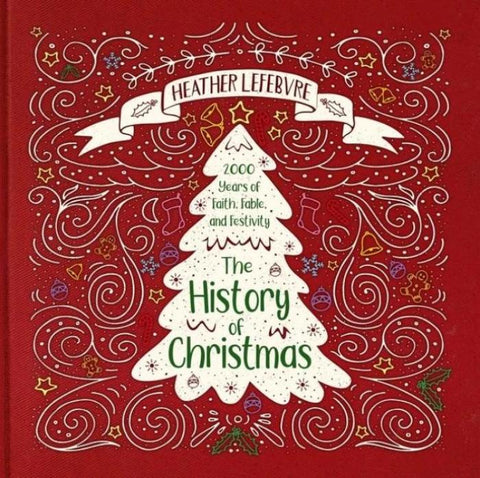 The History of Christmas: 2,000 Years of Faith, Fable, and Festivity
