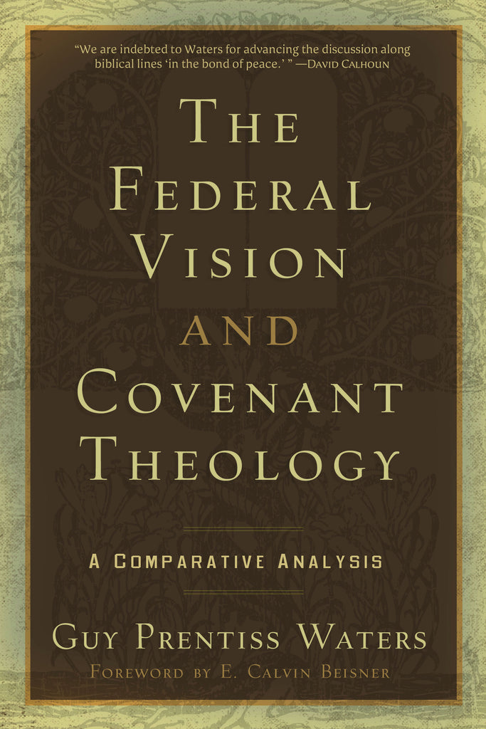 Federal Vision and Covenant Theology:  A Comparative Analysis