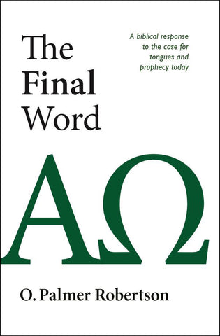 The Final Word: A Biblical Response to the Case for Tongues and Prophecy Today