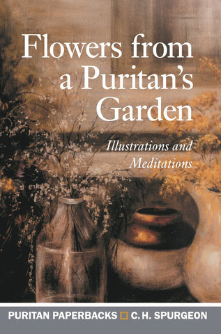 Flowers From a Puritan's Garden: Illustrations and Meditations (Puritan Paperbacks)
