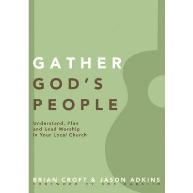 Gather God's People: Understand, Plan, And Lead Worship In Your Local Church