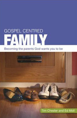 Gospel-Centered Family: Becoming the parents God wants you to be