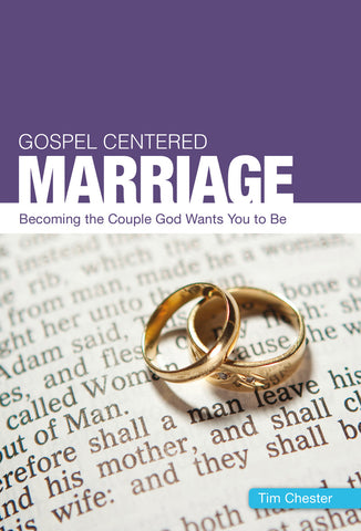 Gospel-Centered Marriage: Becoming the couple God wants you to be