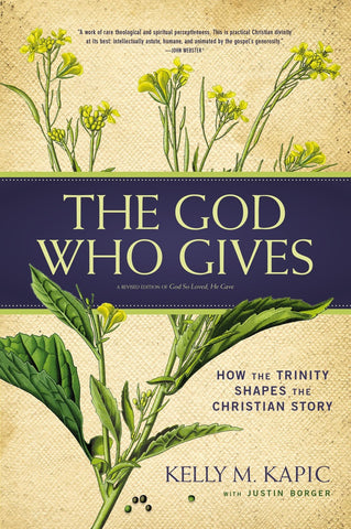 The God Who Gives Read a Sample Enlarge Book Cover The God Who Gives  by Kelly M. Kapic, Justin L. Borger