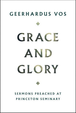 Grace and Glory: Sermons Preached At Princeton Seminary
