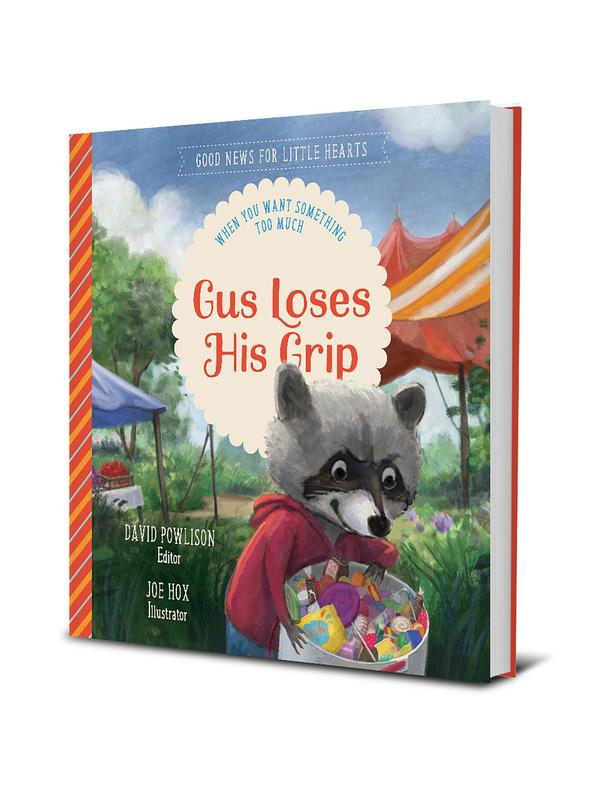 Gus Loses His Grip: When You Want Something Too Much (Good News for Little Hearts)