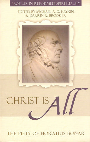 Christ is All: The Piety of Horatius Bonar (Profiles in Reformed Spirituality)