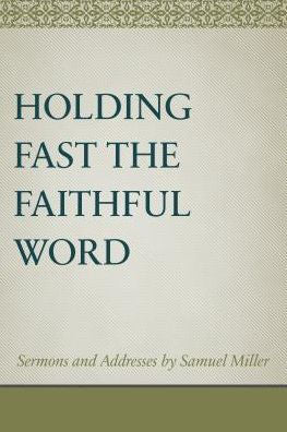 Holding Fast the Faithful Word Sermons and Addresses by Samuel Miller