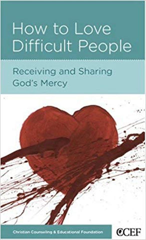 How to Love Difficult People: Receiving and Sharing God's Mercy