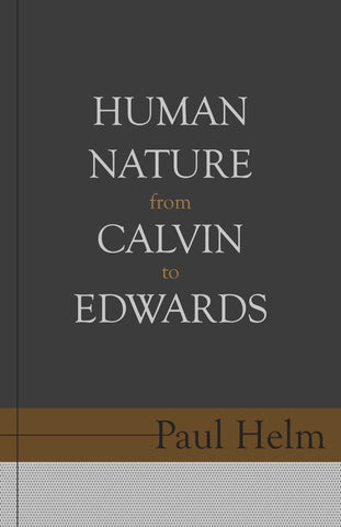 Human Nature From Calvin To Edwards (Helm)