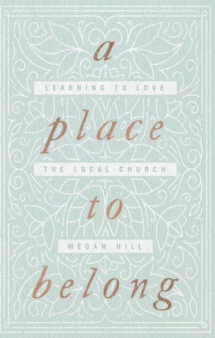 A Place to Belong: Learning to Love the Local Church