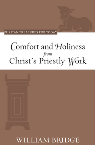 Comfort and Holiness from Christ's Priestly Work (Puritan Treasures for Today)