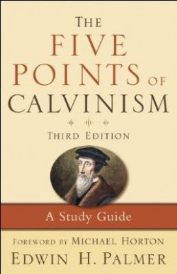 The Five Points of Calvinism: A Study Guide, 3rd edition