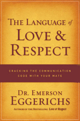 The Language of Love and Respect: Cracking the Communication Code with Your Mate