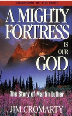 A Mighty Fortress is our God, The Story of Martin Luther
