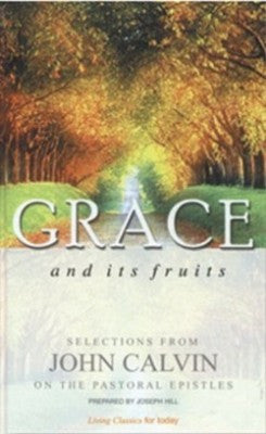 Grace And Its Fruits Selections From John Calvin On The Pastoral Epistles